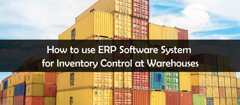 5-Ways ERP Software can help in Inventory Control at Warehouses