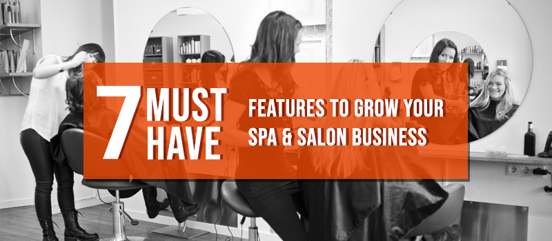 7 key Features Your Salon & Spa Software Must Have
