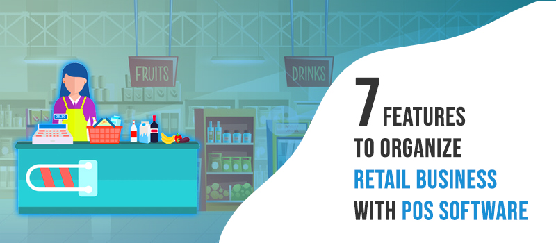 How POS Software Can help you Organize Retail Business