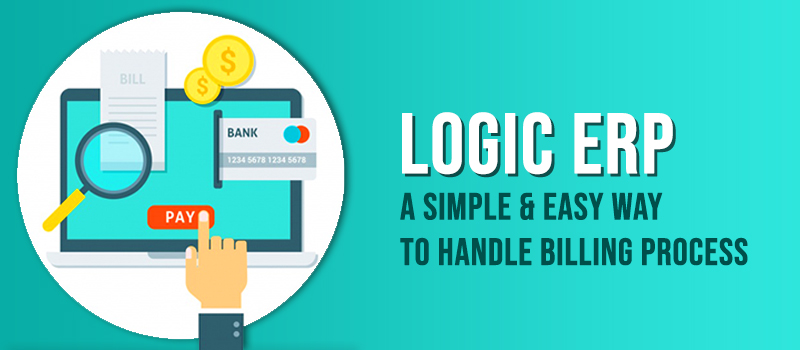 LOGIC ERP: Offering Reliable Mechanism to improve Billing Process