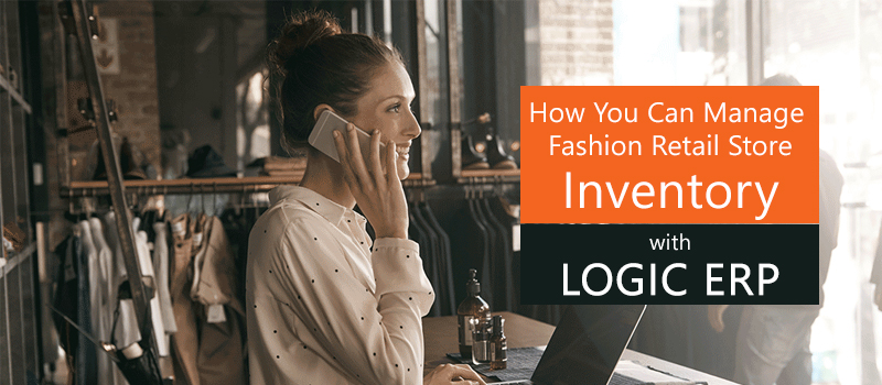 Customize & Manage your Retail Store Inventory with LOGIC ERP