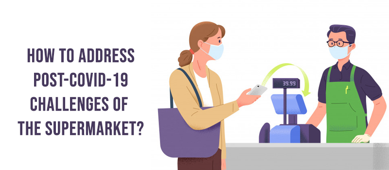 How to Address Post-COVID-19 Challenges of the Supermarket?