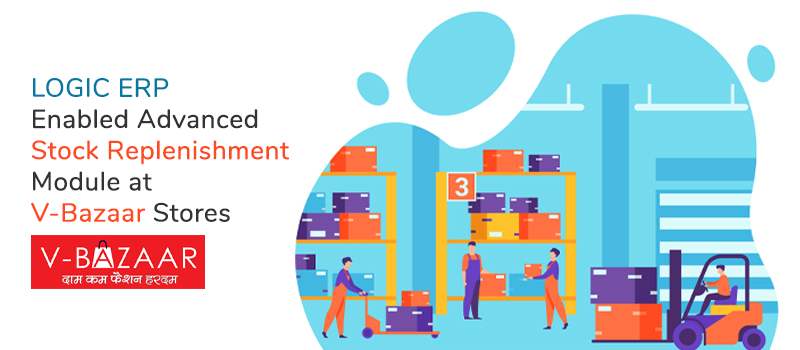 LOGIC ERP enabled Advanced Stock Replenishment Module at V-Bazaar Stores