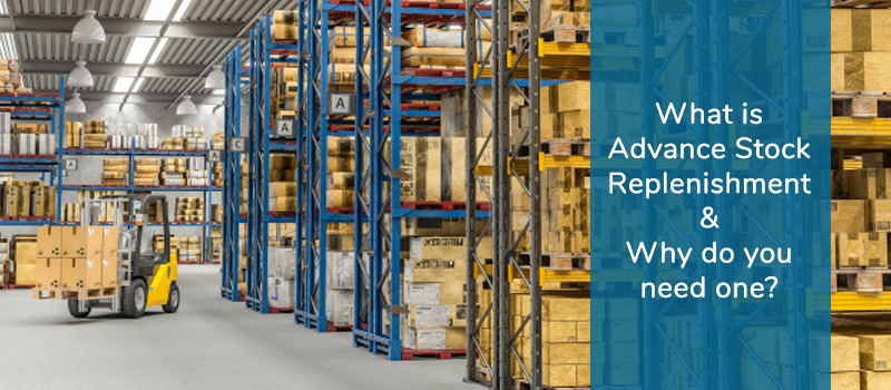 What is Advance Stock Replenishment & Why do you need one?