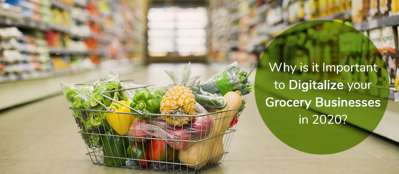 Why is it Important to Digitalize your Grocery Businesses in 2020?