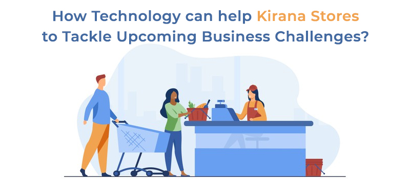 Role of Technology in Tackling Upcoming Kirana Store Business Challenges