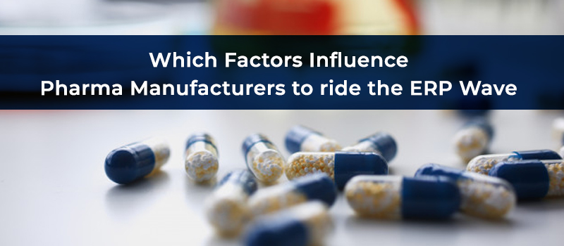 5 Factors that influence Pharma Manufacturing Industry