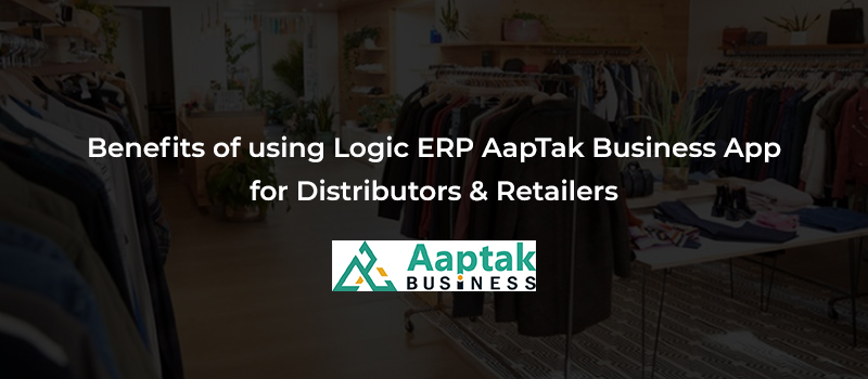 Logic ERP Launched AapTak Business App to Facilitate B2B Orders