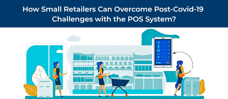 A Significant POS System can help Small Retailers to overcome the hurdle of Digitalization