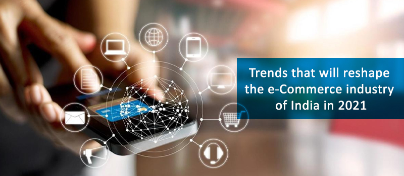 Redefining E-commerce: Trends That Will Shape India's Online Industry In 2021