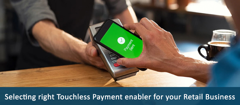 3 Things to Remember when Selecting Touchless Payment System for Retail Business
