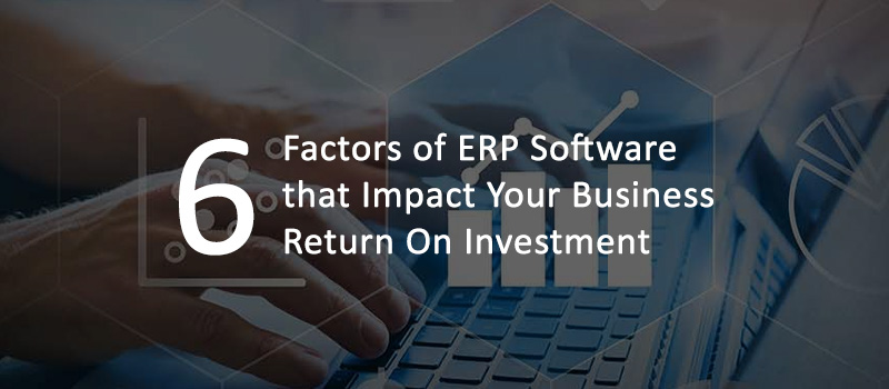 Impact of ERP Software On Your Business Return On Investment