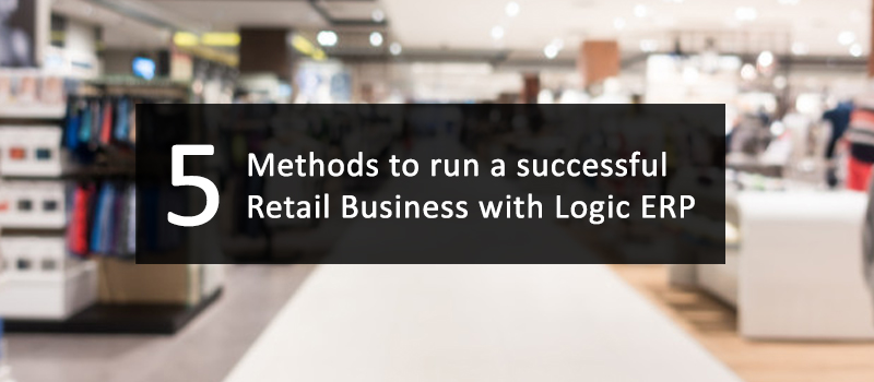 How Logic ERP helps you in Running a Sustainable Retail Business?