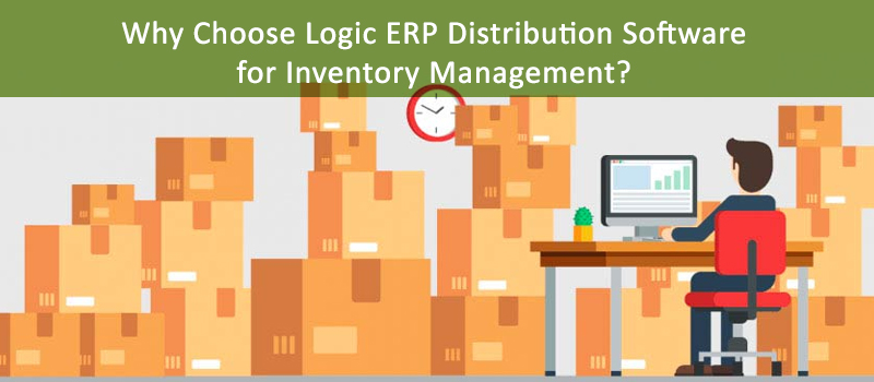 Why Choose Logic ERP Distribution Software for Inventory Management?