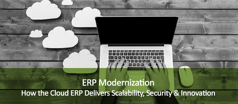 ERP Modernization: How the Cloud ERP Delivers Scalability, Security and Innovation