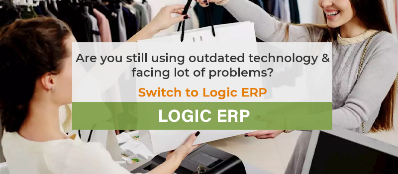 Are you still using Outdated Technology? Switch to Logic ERP